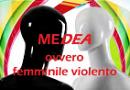 Medea ovvero femminile violento